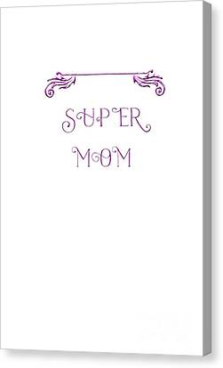 Super Mom - Pink Canvas Print by Judy Hall-Folde
