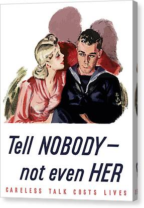 Tell Nobody -- Not Even Her Canvas Print by War Is Hell Store