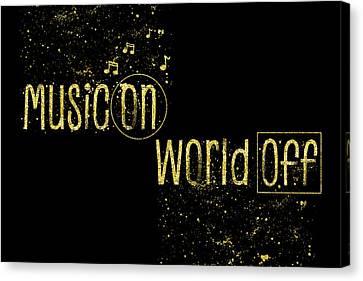 Turn Canvas Print - Text Art Gold Music On - World Off by Melanie Viola