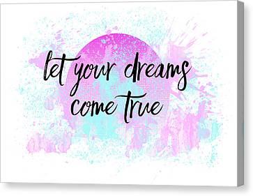 Text Art Let Your Dreams Come True Canvas Print by Melanie Viola