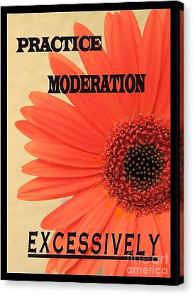 Practice Moderation, Excessively Canvas Print by Jean Clarke