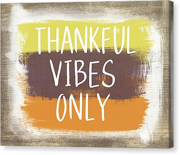 Thanks Canvas Print - Thankful Vibes Only Sign- Art By Linda Woods by Linda Woods