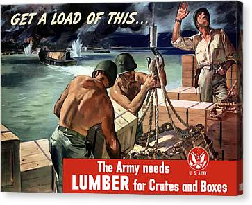 The Army Needs Lumber For Crates And Boxes Canvas Print by War Is Hell Store