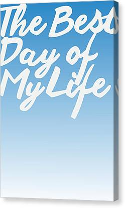 The Best Day Of My Life Canvas Print by Cortney Herron