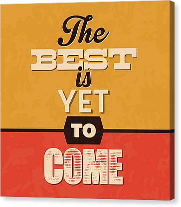 The Best Is Yet To Come Canvas Print by Naxart Studio