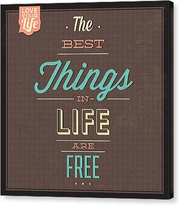 The Best Tings In Life Are Free Canvas Print by Naxart Studio