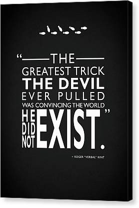 The Greatest Trick The Devil Ever Pulled Canvas Print