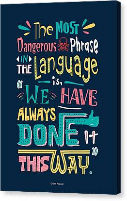 The Most Dangerous Phrase In The Language Is We Have Always Done It This Way Quotes Poster Canvas Print by Lab No 4