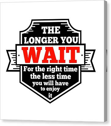 The Right Time Is Now Canvas Print