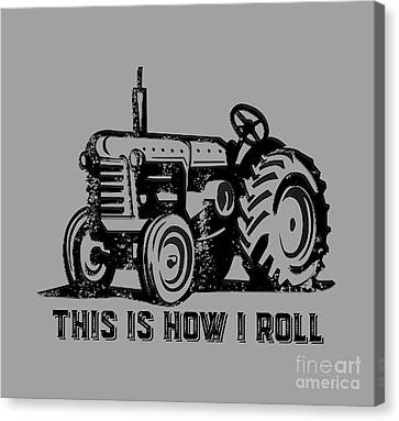 Tractors Canvas Print - This Is How I Roll Tee by Edward Fielding