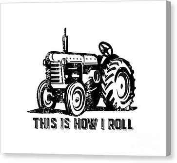 This Is How I Roll Tractor Canvas Print