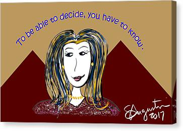 To Be Able To Decide, You Have To Know. Canvas Print by Sharon Augustin