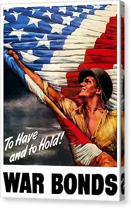 To Have And To Hold - War Bonds Canvas Print by War Is Hell Store