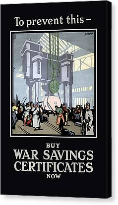 To Prevent This - Buy War Savings Certificates Canvas Print by War Is Hell Store