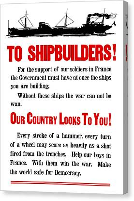 To Shipbuilders - Our Country Looks To You  Canvas Print by War Is Hell Store