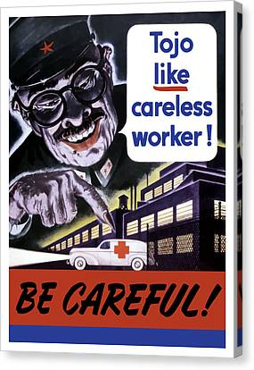 Tojo Like Careless Workers - Ww2 Canvas Print by War Is Hell Store
