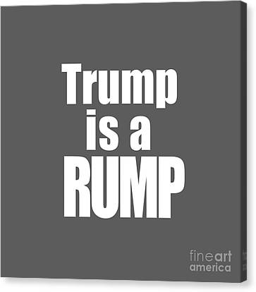 Trump Is A Rump Tee Canvas Print by Edward Fielding