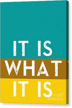 Typography Quote Poster - It Is What It Is Canvas Print by Celestial Images