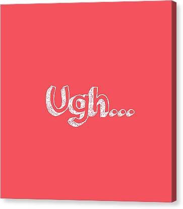 Ugh Canvas Print by Inspired Arts