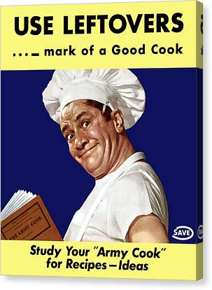 Use Leftovers... Mark Of A Good Cook Canvas Print by War Is Hell Store