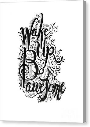 Canvas Print featuring the drawing Wake Up Be Awesome by Cindy Garber Iverson