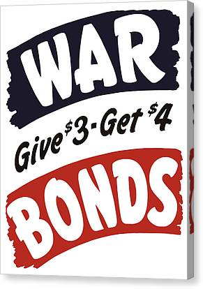 War Bonds Give 3 Get 4 Canvas Print by War Is Hell Store
