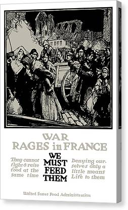 War Rages In France - We Must Feed Them Canvas Print by War Is Hell Store