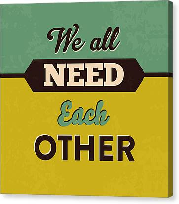 We All Need Each Other Canvas Print by Naxart Studio