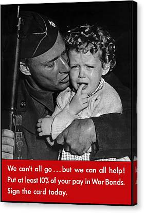 We Can't All Go - Ww2 Propaganda  Canvas Print by War Is Hell Store