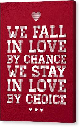 We Fall In Love By Chance We Stay In Love By Choice Valentine Day's Quotes Poster Canvas Print by Lab No 4