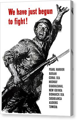 We Have Just Begun To Fight -- Ww2 Canvas Print by War Is Hell Store