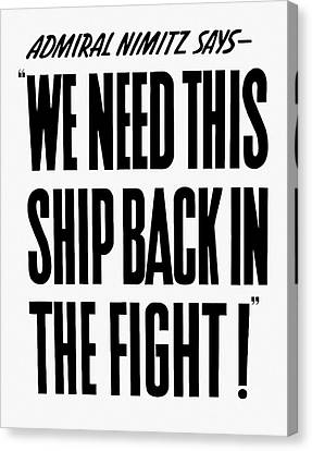 We Need This Ship Back In The Fight  Canvas Print by War Is Hell Store