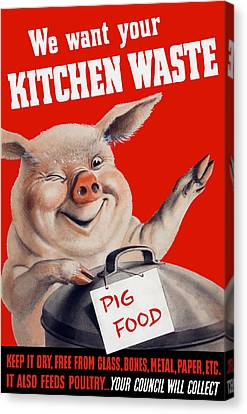 Swine Canvas Print - We Want Your Kitchen Waste Pig  by War Is Hell Store