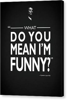 What Do You Mean Im Funny Canvas Print