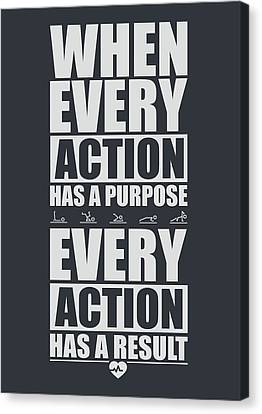 When Every Action Has A Purpose Every Action Has A Result Gym Motivational Quotes Canvas Print by Lab No 4