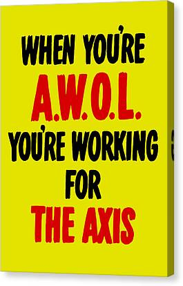 When You're Awol You're Working For The Axis Canvas Print by War Is Hell Store
