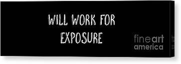 Will Work For Exposure Tee Canvas Print by Edward Fielding