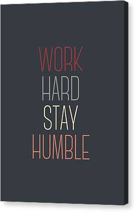 Work Hard Stay Humble Quote Canvas Print by Taylan Apukovska