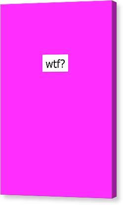 Wtf? Canvas Print