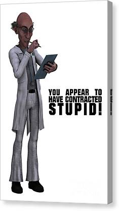 You Appear To Have Contracted Stupid Canvas Print by Esoterica Art Agency