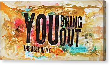 You Bring Out The Best In Me Canvas Print