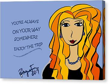 You're Always On Your Way Somewhere...enjoy The Trip Canvas Print by Sharon Augustin