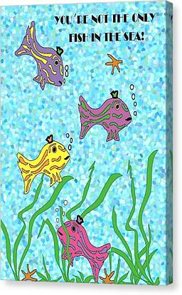 You're Not The Only Fish In The Sea. Canvas Print by Vickie G Buccini