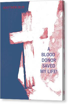 A Blood Donor Saved My Life Canvas Print