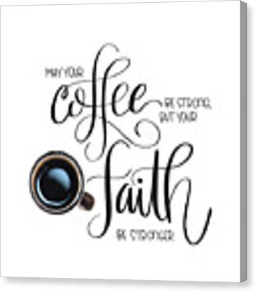 Coffee And Faith Canvas Print by Nancy Ingersoll