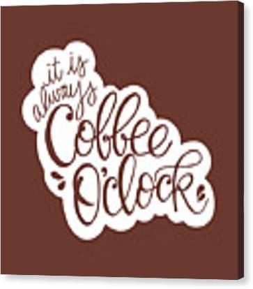 Coffee O'clock Canvas Print by Nancy Ingersoll