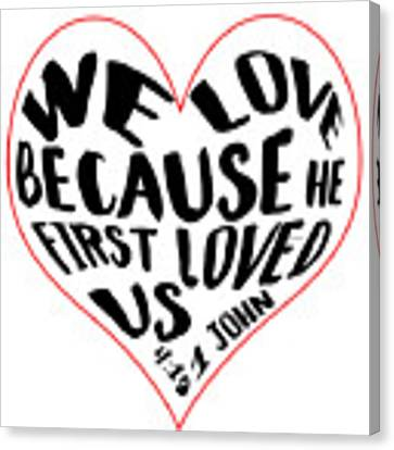 He First Loved Us Canvas Print by Judy Hall-Folde