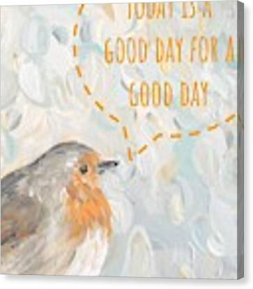 Today Is A Good Day With Bird Canvas Print by Maria Langgle