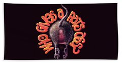 Who Gives A Rat's Ass? Bath Towel
