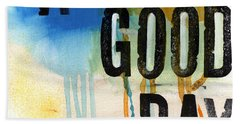 A Good Day- Abstract Painting  Bath Towel